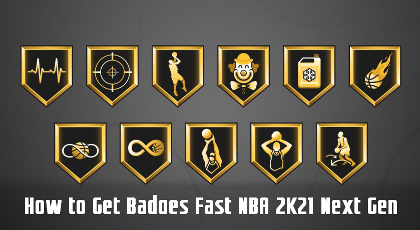 How to Get Badges Fast in NBA 2K21 Next Gen - Easy Tips & Methods to Max Out Badges 2K21